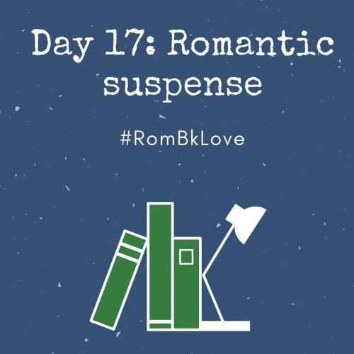 RomBkLove, Day 17, Romantic Suspense
