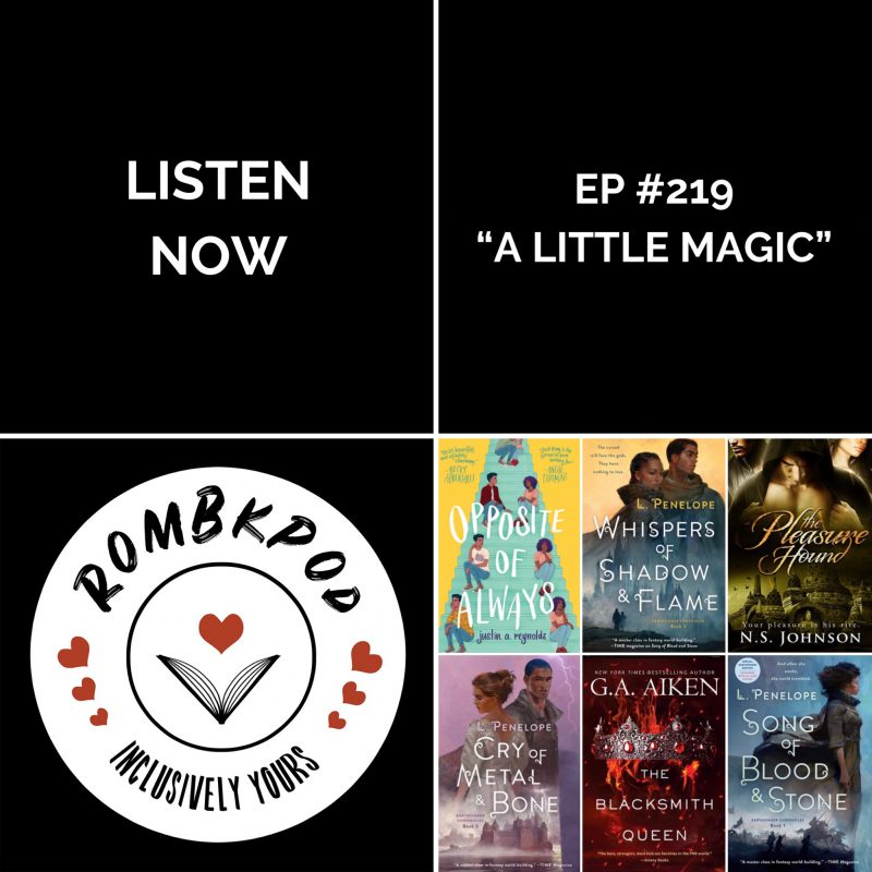 "IMAGE: lower left corner, RomBkPod heart logo; lower right corner, ep #217 book cover collage; IMAGE TEXT: Listen Now, ep #219 ""A Little Magic"""