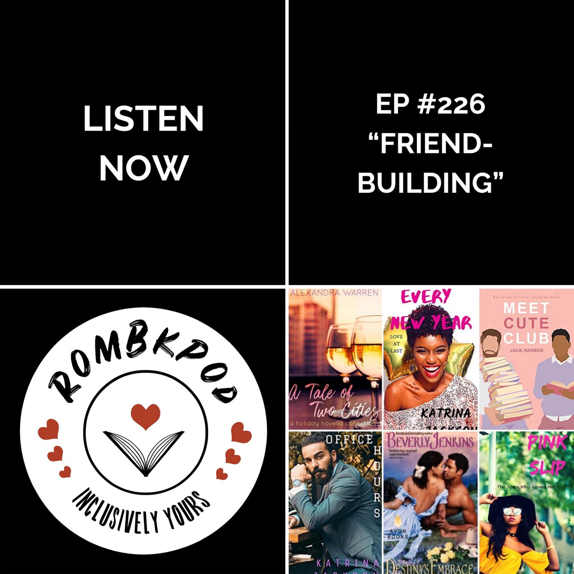 """IMAGE: lower left corner, RomBkPod heart logo; lower right corner, ep #226 book cover collage; IMAGE TEXT: Listen Now, ep #226 """"Friend-Building"""""""
