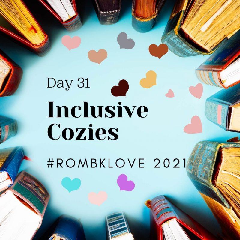 Day 31: Inclusive Cozies #RomBkLove 2021